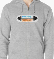 Don't Cry… Sweat! Zipped Hoodie