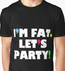 I'm fat. Let's party Graphic T-Shirt