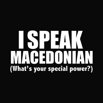 I SPEAK MACEDONIAN What's your special power Macedonia by losttribe