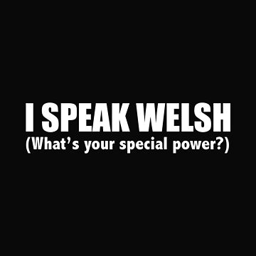 I speak welsh what's your special power Wales  by losttribe