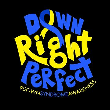 Down Right Perfect Down Syndrome Awareness by japdua