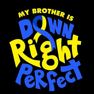 My Brother is Down Right Perfect Down Syndrome Awareness by japdua