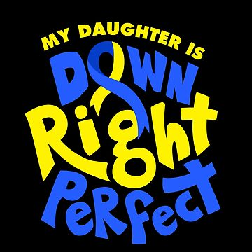 My Daughter is Down Right Perfect Down Syndrome Awareness by japdua