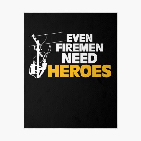 Power Lineman Gift Funny Even Firemen Need Heroes Art Board Print