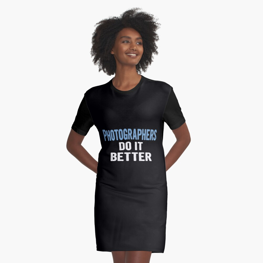 Photographers Do It Better - Funny Gift Idea Graphic T-Shirt Dress