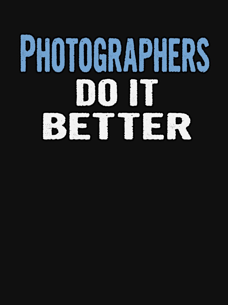 Photographers Do It Better - Funny Gift Idea by divawaddle
