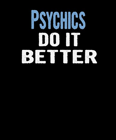 Psychics Do It Better - Funny Gift Idea von divawaddle