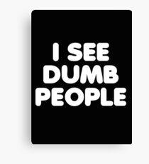 I SEE DUMB PEOPLE Canvas Print