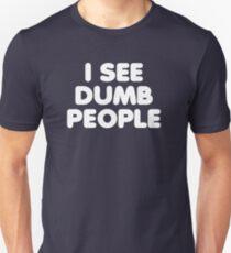 I SEE DUMB PEOPLE Unisex T-Shirt