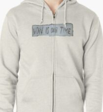 Now is our time Zipped Hoodie