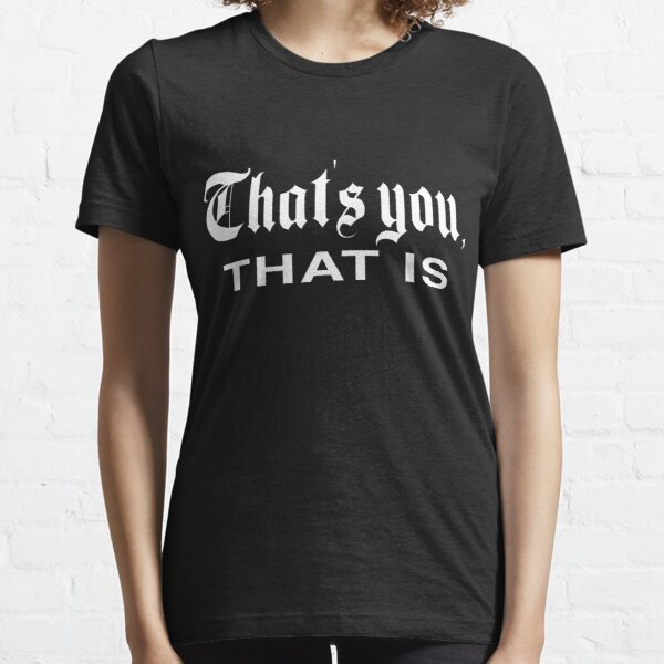 That's You, That is - History Today Essential T-Shirt