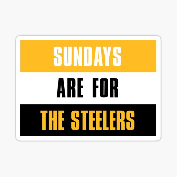 Sundays are for The Steelers, The Pittsburgh Steelers  Sticker