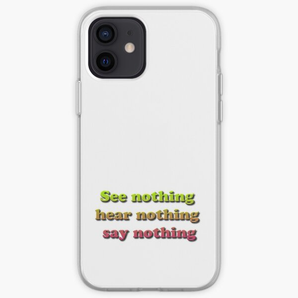 See nothing, hear nothing, say nothing iPhone Soft Case