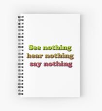 See nothing, hear nothing, say nothing Spiral Notebook