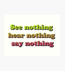 See nothing, hear nothing, say nothing Art Print