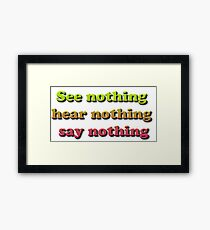 See nothing, hear nothing, say nothing Framed Print
