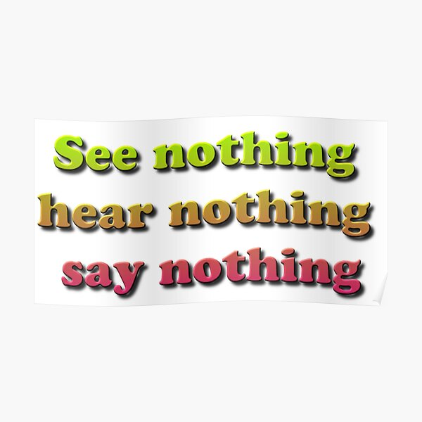 See nothing, hear nothing, say nothing Poster