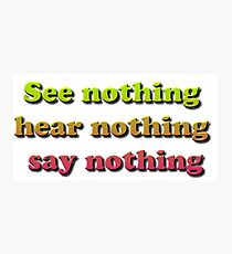 See nothing, hear nothing, say nothing Photographic Print