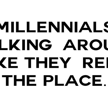 Millennial walking around like they rent the place by tziggles
