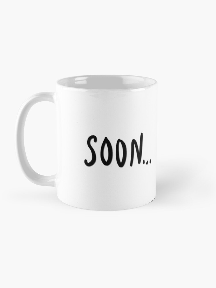 Alternate view of Soon... Mug