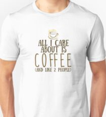 All I care about is COFFEE...and like 2 people T-Shirt