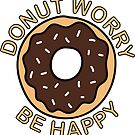 «Donut Worry Be Happy» de alongcamekathy