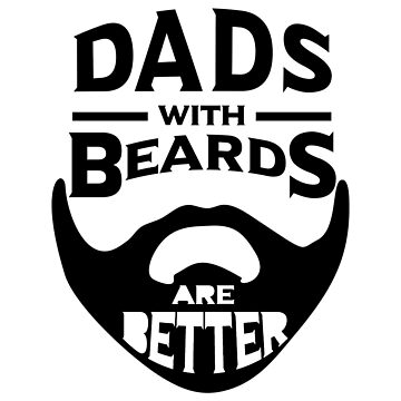 Men Daddy Dads with Beards are Better Father's Day Gifts by we1000