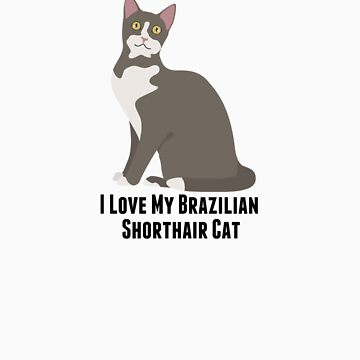 I Love My Brazilian Shorthair Cat by rodie9cooper6