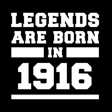 Legends Are Born In 1916 Birthday Gift by with-care