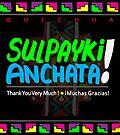 Quechua: Sulpayki Anchata! (Thank you very much! + Muchas gracias!) by PESCORAN