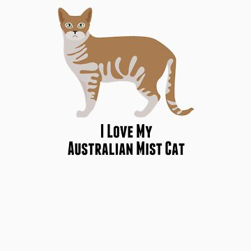 I Love My Australian Mist Cat by rodie9cooper6