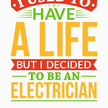 I Used To Have A Life But I Decided To Be An Electrician Shirt by orangepieces