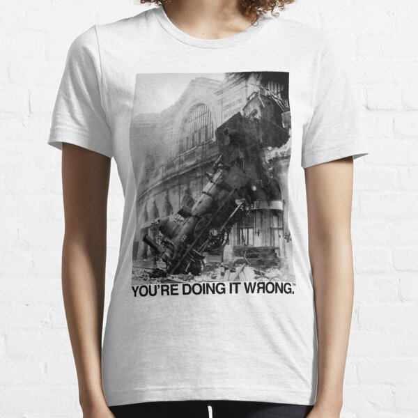 Steam Train   You're Doing It Wrong Essential T-Shirt