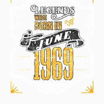 Legends Were Born in June 1969 Awesome 50th Birthday Gift by orangepieces