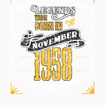 Legends Were Born in November 1958 Awesome 60th Birthday Gift by orangepieces