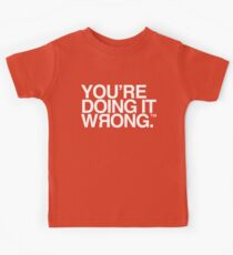 You're Doing It Wrong Kids Tee