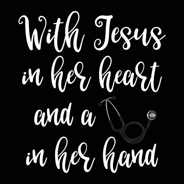 Nurse Religous With Jesus in her Heart and a Stethoscope in Her Hand by stacyanne324