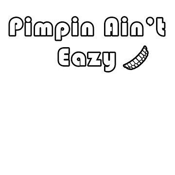 Pimpin Ain't Eazy by FabloFreshcoBar