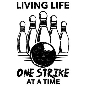 Fun Bowling Gift Living Life One Strike At A Time by NiceTeee