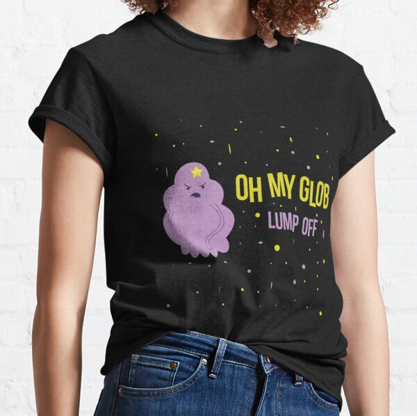 LSP Oh My Glob Lump Off Classic T-Shirt