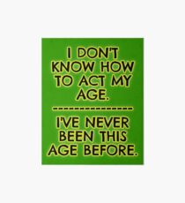 I don't act my age - because Art Board