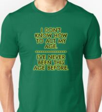 I don't act my age - because I've never been this age... Slim Fit T-Shirt