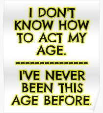 I don't act my age - because Poster