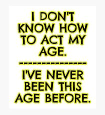 I don't act my age - because Photographic Print