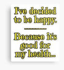 Being Happy is Good for My Health Metal Print