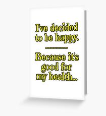 Being Happy is Good for My Health Greeting Card