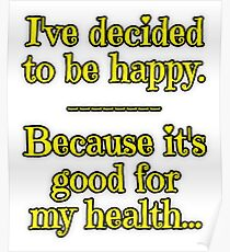 Being Happy is Good for My Health Poster