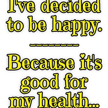 Being Happy is Good for My Health by asktheanus