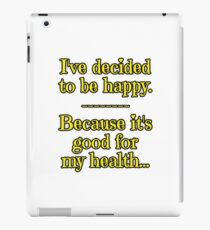 Being Happy is Good for My Health iPad Case/Skin