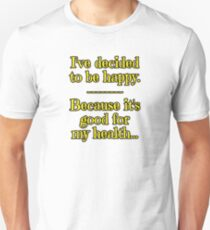 Being Happy is Good for My Health Unisex T-Shirt